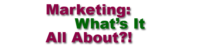 Marketing: What's It All About?!